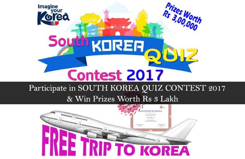 SOUTH KOREA QUIZ CONTEST 2017 With Prizes Worth Rs 3 Lakh